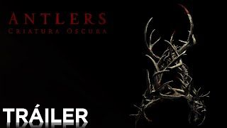 Tráiler Español de Antlers: Criatura Oscura